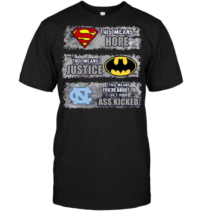 North Carolina Tar Heels: Superman Means hope Batman Means Justice This Means You're About To Get Your Ass Kicked