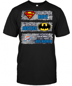 Oklahoma City Thunder: Superman Means hope Batman Means Justice This Means You're About To Get Your Ass Kicked