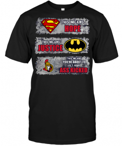 Ottawa Senators: Superman Means hope Batman Means Justice This Means You're About To Get Your Ass Kicked