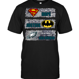 Philadelphia Eagles: Superman Means hope Batman Means Justice This Means You're About To Get Your Ass Kicked