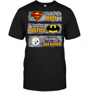 Pittsburgh Steelers: Superman Means hope Batman Means Justice This Means You're About To Get Your Ass Kicked
