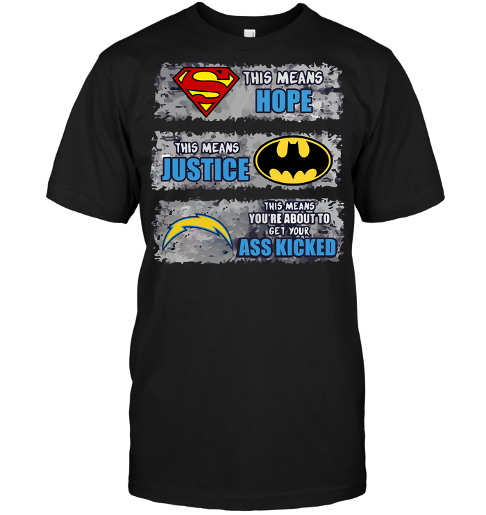 San Diego Chargers: Superman Means hope Batman Means Justice This Means You're About To Get Your Ass Kicked