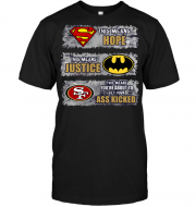 San Francisco 49ers: Superman Means hope Batman Means Justice This Means You're About To Get Your Ass Kicked