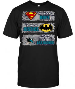 San Jose Sharks: Superman Means hope Batman Means Justice This Means You're About To Get Your Ass Kicked