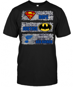 St. Louis Blues: Superman Means hope Batman Means Justice This Means You're About To Get Your Ass Kicked