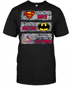 St. Louis Cardinals: Superman Means hope Batman Means Justice This Means You're About To Get Your Ass Kicked