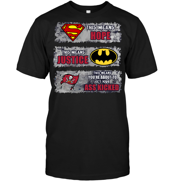 Tampa Bay Buccaneers: Superman Means hope Batman Means Justice This Means You're About To Get Your Ass Kicked