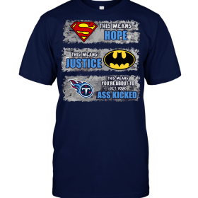 Tennessee Titans: Superman Means hope Batman Means Justice This Means You're About To Get Your Ass Kicked