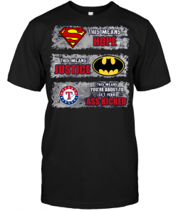 Texas Rangers: Superman Means hope Batman Means Justice This Means You're About To Get Your Ass Kicked