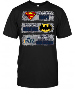 Utah Jazz: Superman Means hope Batman Means Justice This Means You're About To Get Your Ass Kicked