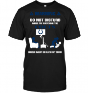 Warning Do Not Disturb While I'm Watching The Colts Serious Injury Or Death May Occur