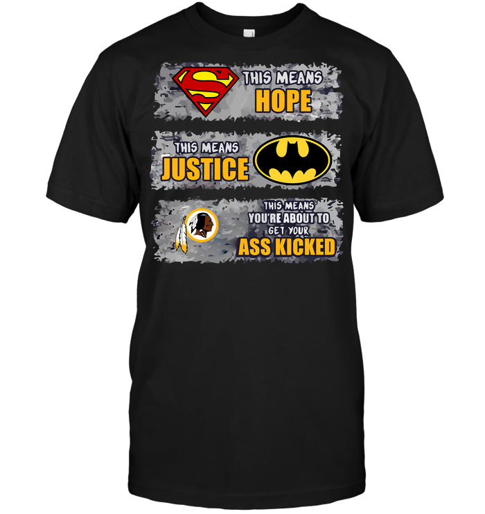 Washington Redskins: Superman Means hope Batman Means Justice This Means You're About To Get Your Ass Kicked
