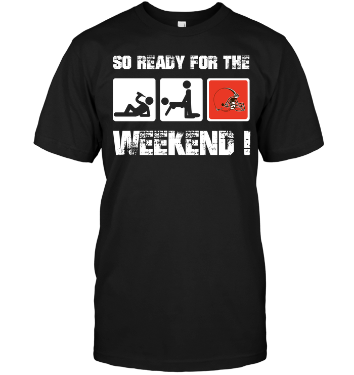 Cleveland Browns: So Ready For The Weekend!