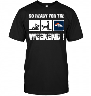 Denver Broncos: So Ready For The Weekend!