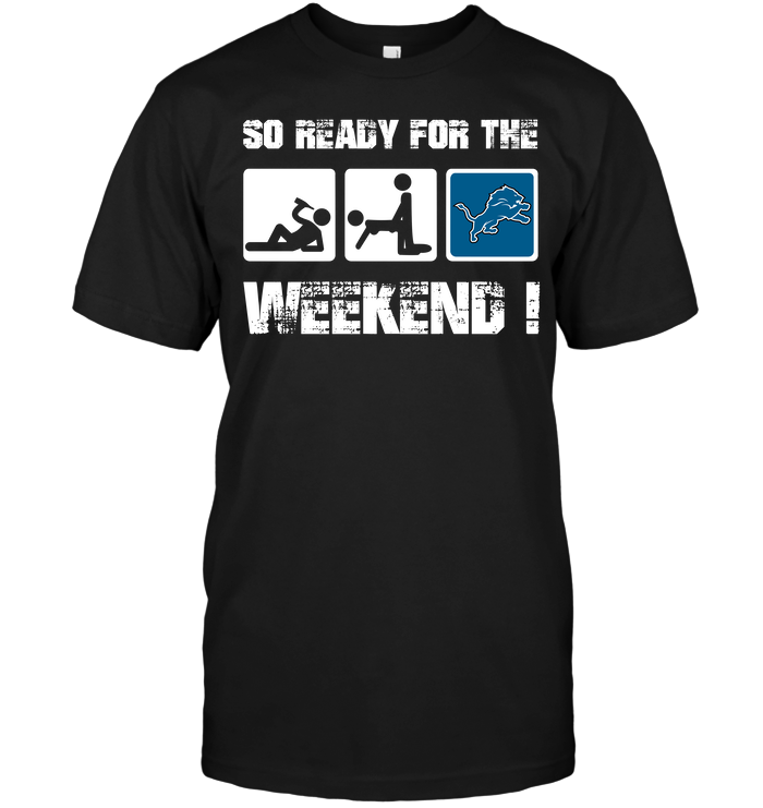 Detroit Lions: So Ready For The Weekend!