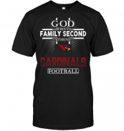God First Family Second Then Arizona Cardinals Football