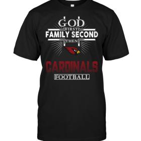 God First Family Second Then Arizona Cardinals Football