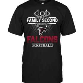 God First Family Second Then Atlanta Falcons Football