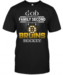 God First Family Second Then Boston Bruins Hockey