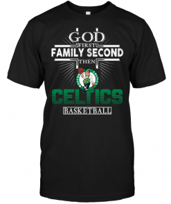 God First Family Second Then Boston Celtics Basketball