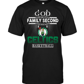 God First Family Second Then Boston Celtics Basketball