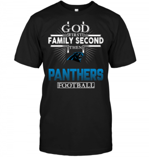 God First Family Second Then Carolina Panthers Football