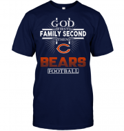 God First Family Second Then Chicago Bears Football