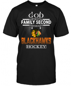 God First Family Second Then Chicago Blackhawks Hockey