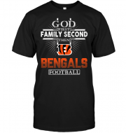 God First Family Second Then Cincinnati Bengals Football
