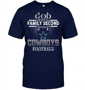 God First Family Second Then Dallas Cowboys Football