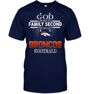 God First Family Second Then Denver Broncos Football