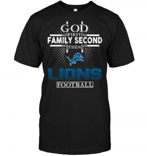 God First Family Second Then Detroit Lions Football