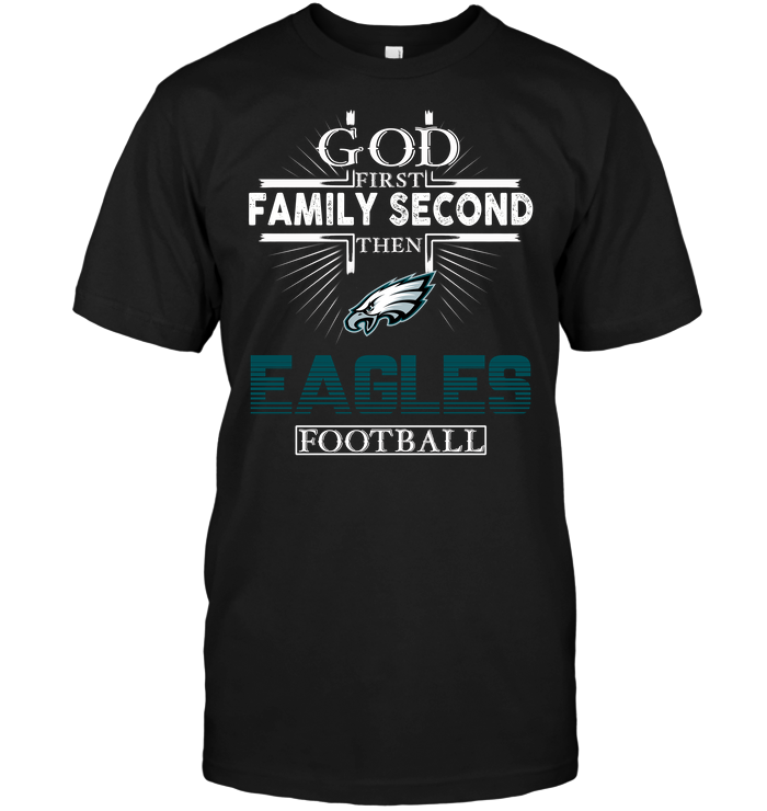 God First Family Second Then Eagles Football