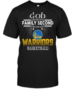 God First Family Second Then Golden State Warriors Basketball