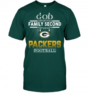 God First Family Second Then Green Bay Packers Football