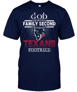 God First Family Second Then Houston Texans Football