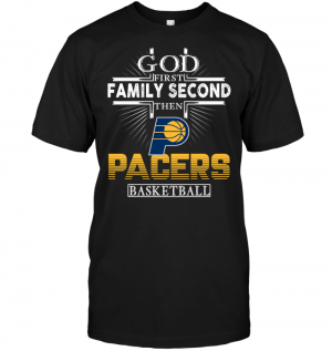God First Family Second Then Indiana Pacers Basketball