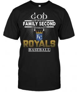 God First Family Second Then Kansas City Royals Baseball