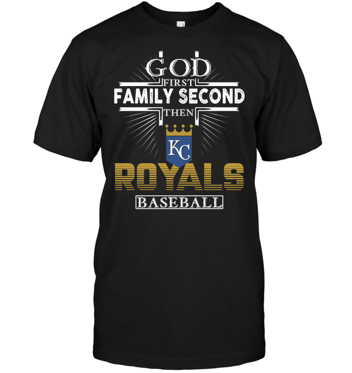 God First Family Second Then Kansas City Royals Baseball