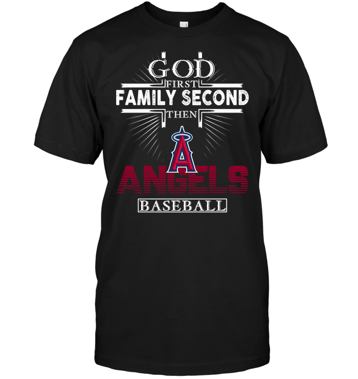 God First Family Second Then Los Angeles Angels Baseball