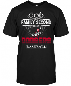 God First Family Second Then Los Angeles Dodgers Baseball