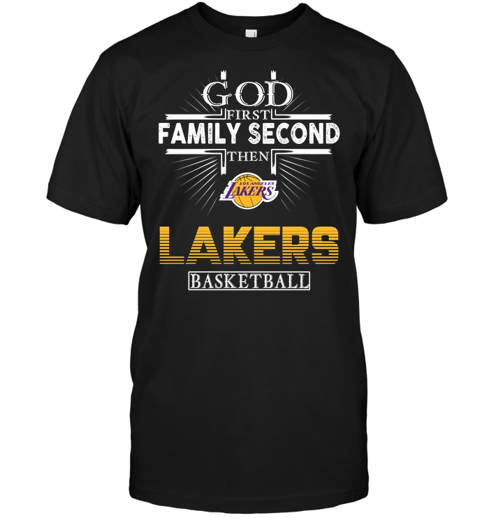 God First Family Second Then Los Angeles Lakers Basketball