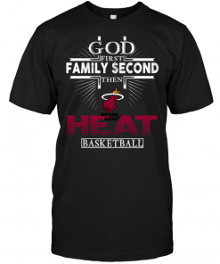 God First Family Second Then Miami Heat Basketball
