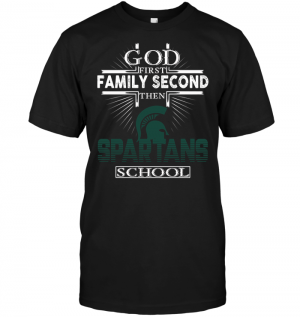 God First Family Second Then Michigan State Spartans School