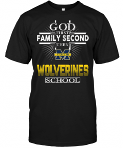 God First Family Second Then Michigan Wolverines School