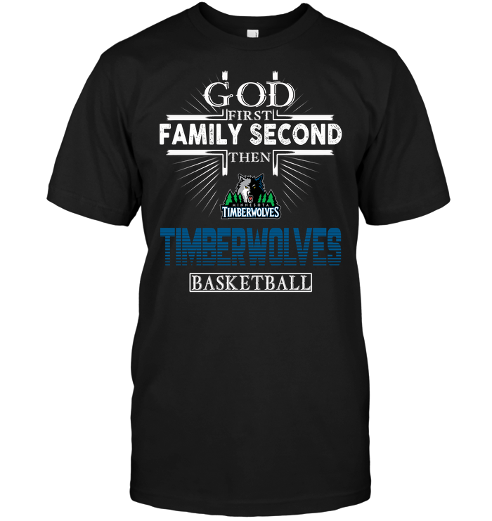 God First Family Second Then Minnesota Timberwolves Basketball