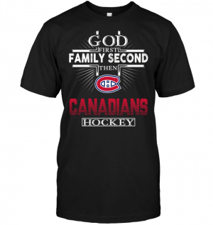 God First Family Second Then Montreal Canadians Hockey