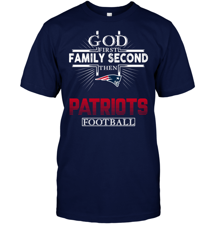God First Family Second Then New England Patriots Football
