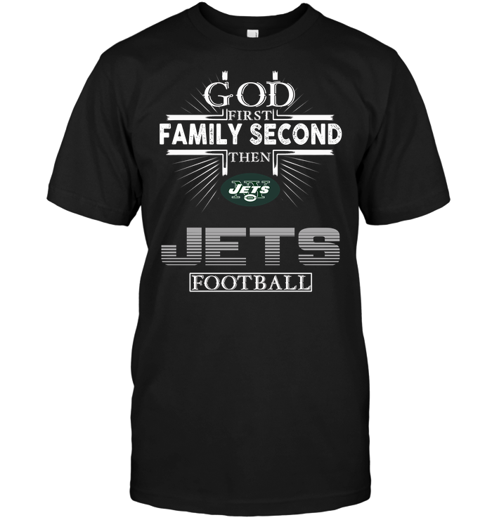 God First Family Second Then New York Jets Football