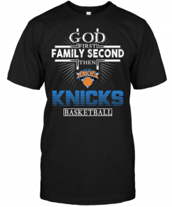 God First Family Second Then New York Knicks Basketball
